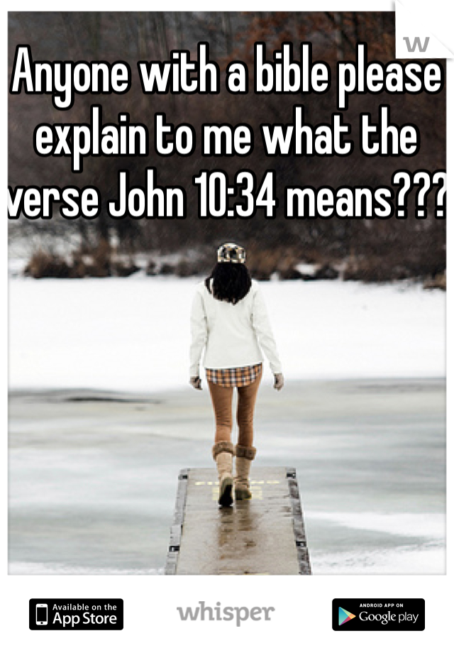 Anyone with a bible please explain to me what the verse John 10:34 means???