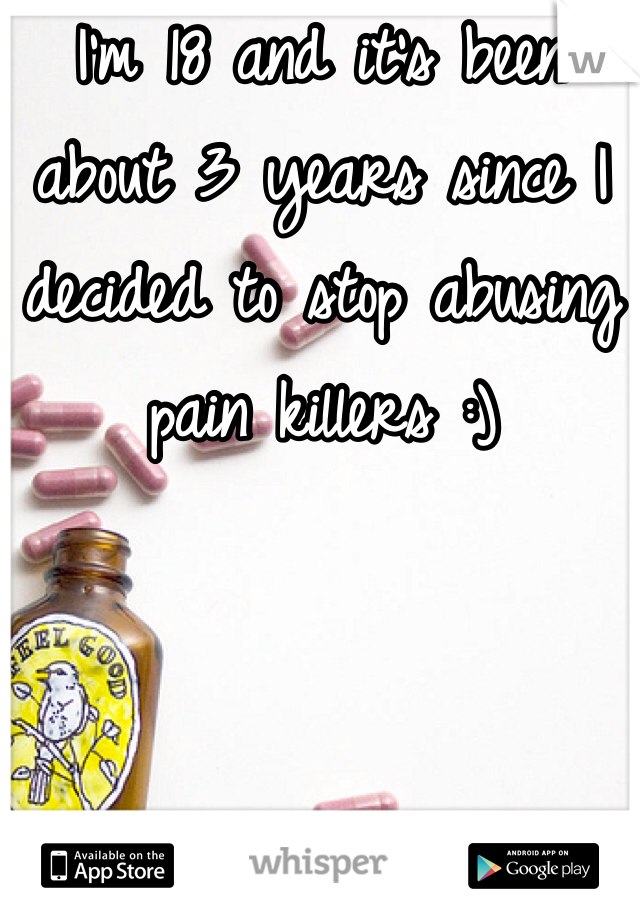 I'm 18 and it's been about 3 years since I decided to stop abusing pain killers :)