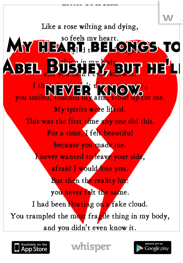 My heart belongs to Abel Bushey, but he'll never know.