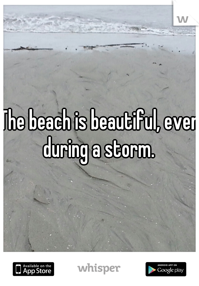 The beach is beautiful, even during a storm.