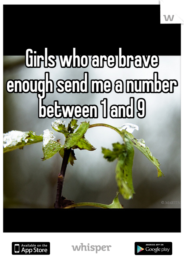 Girls who are brave enough send me a number between 1 and 9