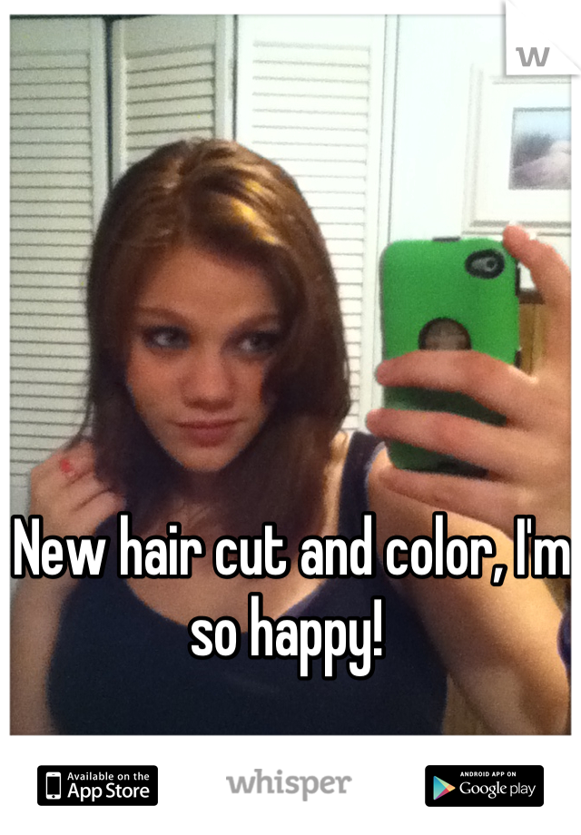 New hair cut and color, I'm so happy!