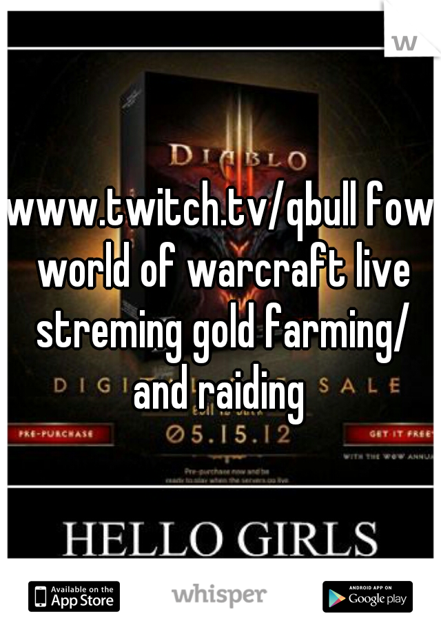 www.twitch.tv/qbull fow world of warcraft live streming gold farming/ and raiding