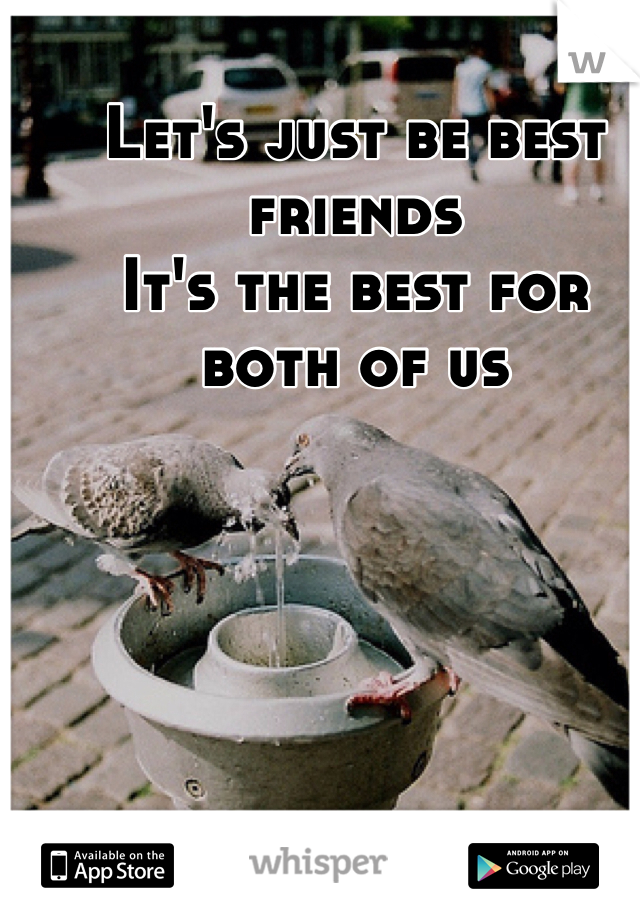 Let's just be best friends It's the best for both of us