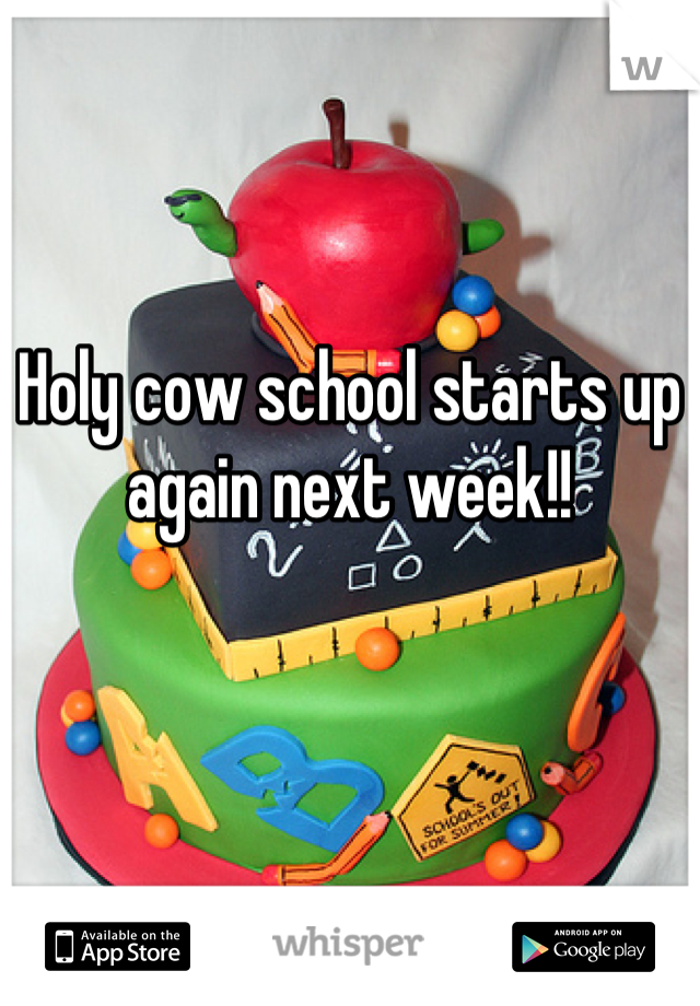 Holy cow school starts up again next week!!