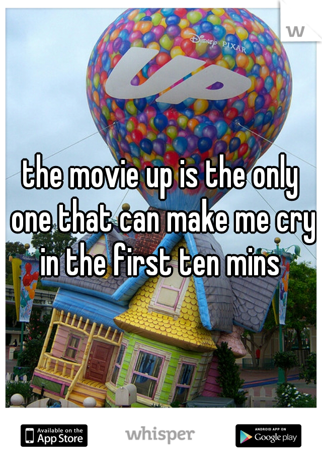 the movie up is the only one that can make me cry in the first ten mins