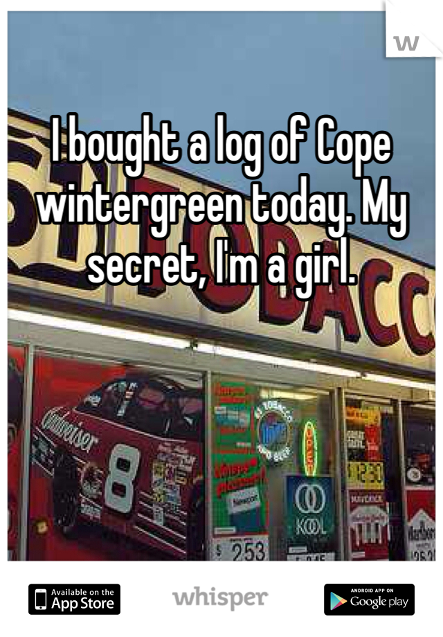 I bought a log of Cope wintergreen today. My secret, I'm a girl.