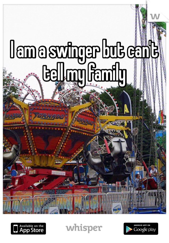 I am a swinger but can't tell my family