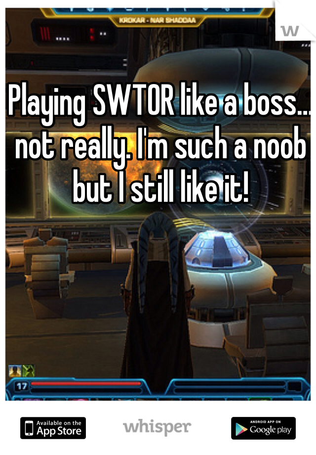 Playing SWTOR like a boss… not really. I'm such a noob but I still like it!