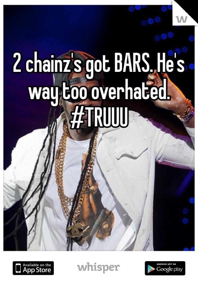 2 chainz's got BARS. He's way too overhated. #TRUUU