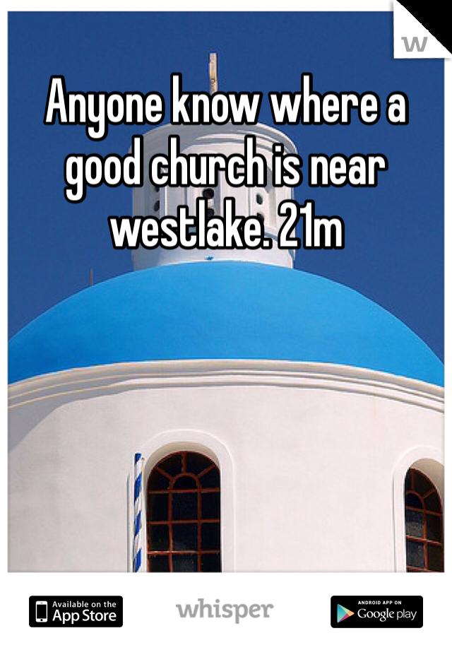Anyone know where a good church is near westlake. 21m