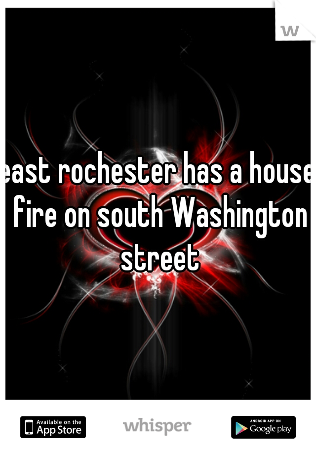 east rochester has a house fire on south Washington street