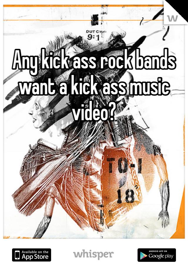 Any kick ass rock bands want a kick ass music video?