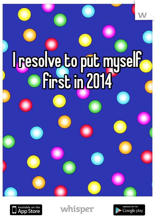 I resolve to put myself first in 2014