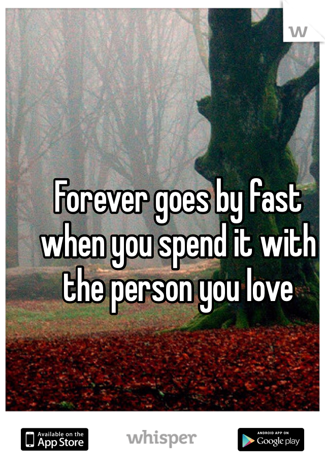 Forever goes by fast when you spend it with the person you love