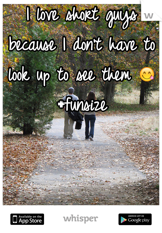 I love short guys because I don't have to look up to see them 😋 #funsize