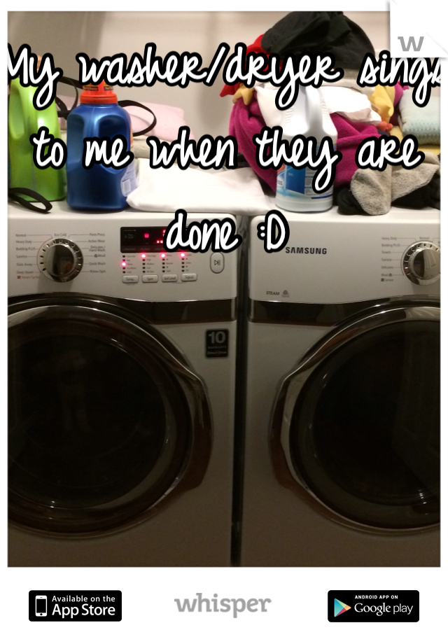 My washer/dryer sings to me when they are done :D