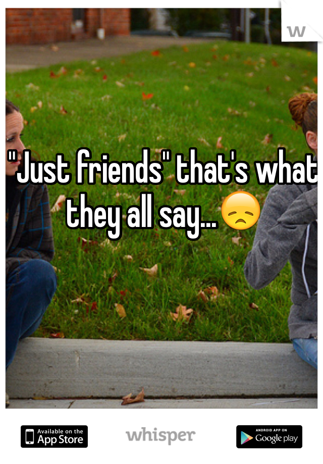 """Just friends"" that's what they all say...😞"