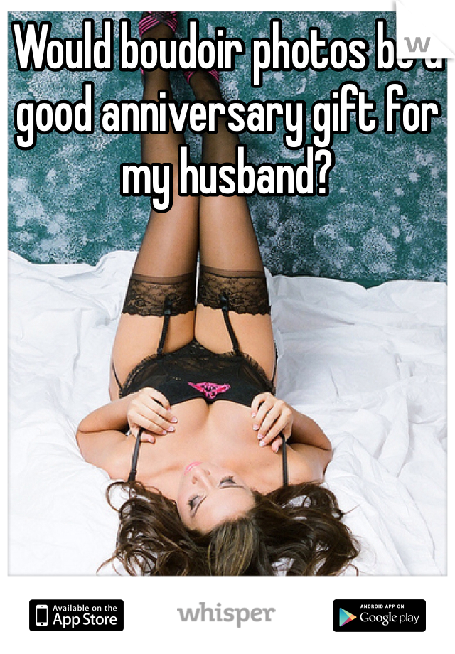 Would boudoir photos be a good anniversary gift for my husband?