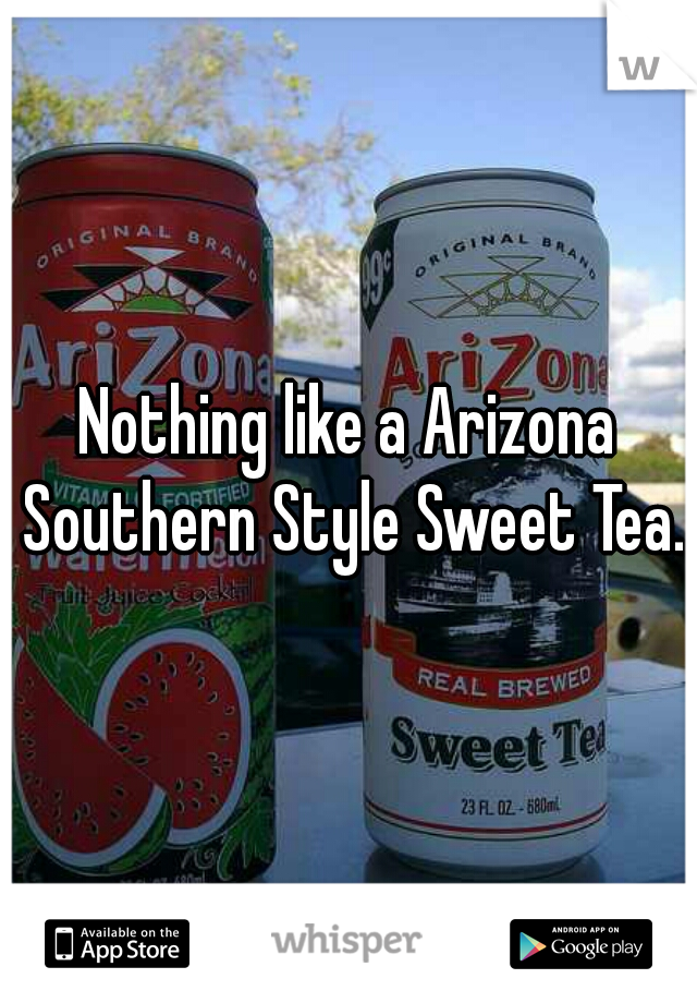 Nothing like a Arizona Southern Style Sweet Tea.