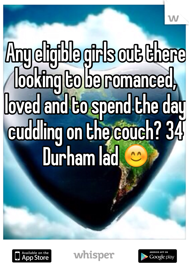 Any eligible girls out there looking to be romanced, loved and to spend the day cuddling on the couch? 34 Durham lad 😊