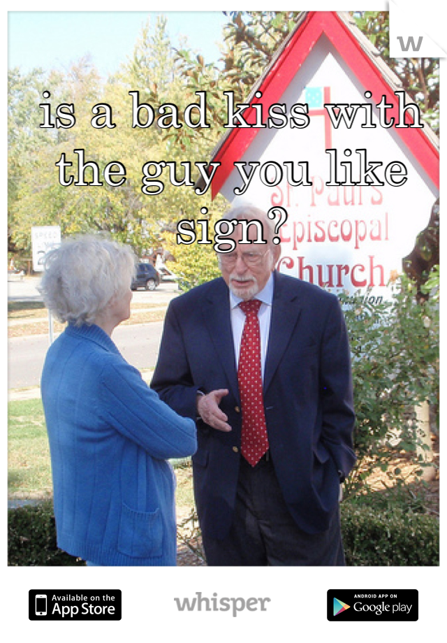 is a bad kiss with the guy you like sign?