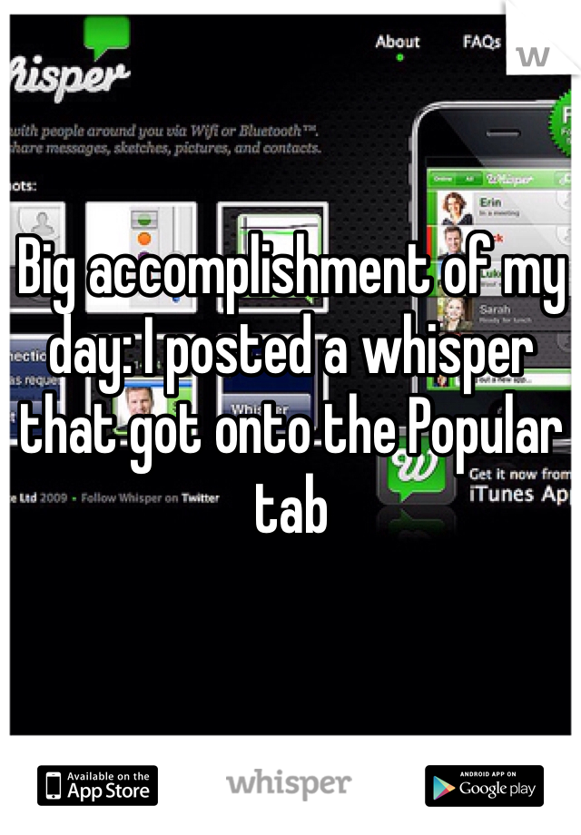 Big accomplishment of my day: I posted a whisper that got onto the Popular tab