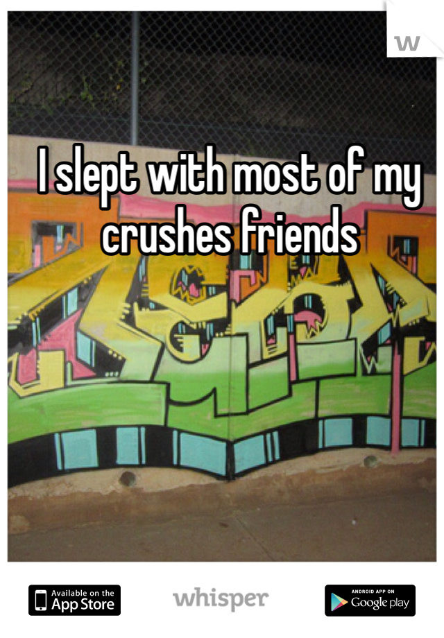 I slept with most of my crushes friends