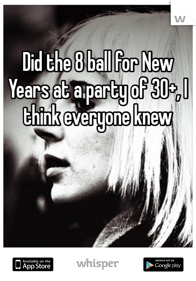 Did the 8 ball for New Years at a party of 30+, I think everyone knew