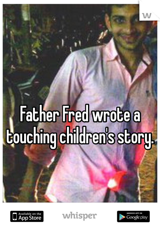 Father Fred wrote a touching children's story.