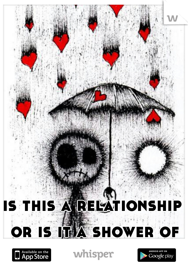 is this a relationship or is it a shower of shit?