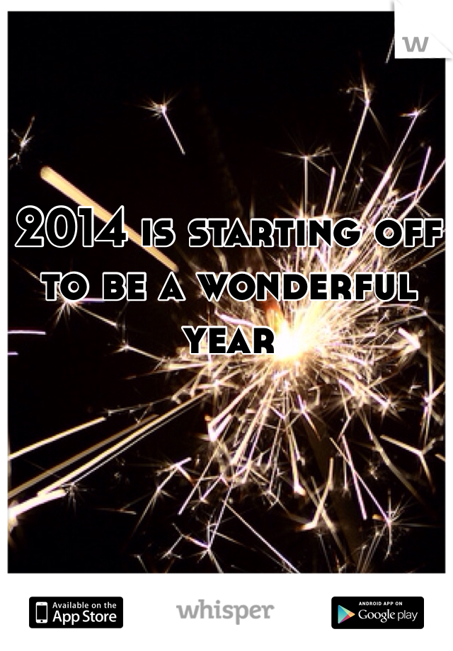 2014 is starting off to be a wonderful year