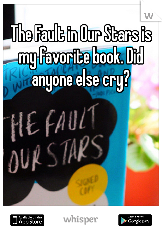 The Fault in Our Stars is my favorite book. Did anyone else cry?