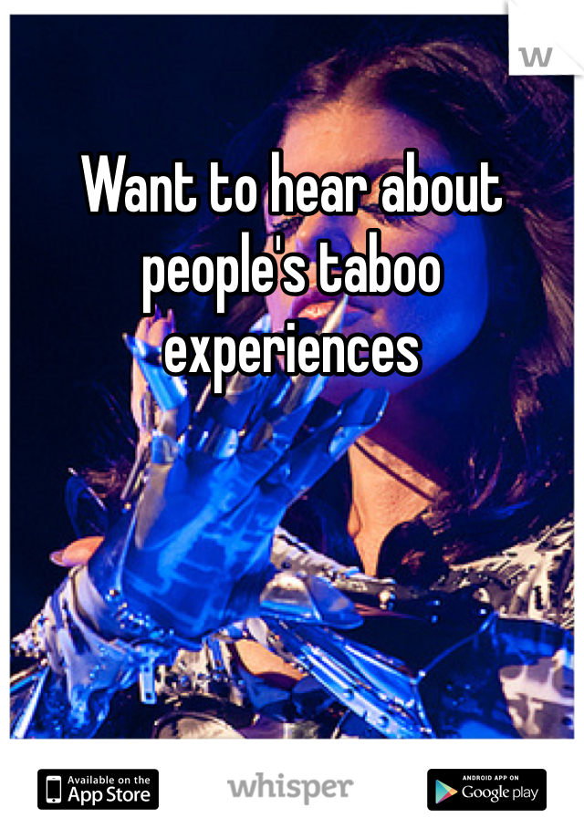 Want to hear about people's taboo experiences
