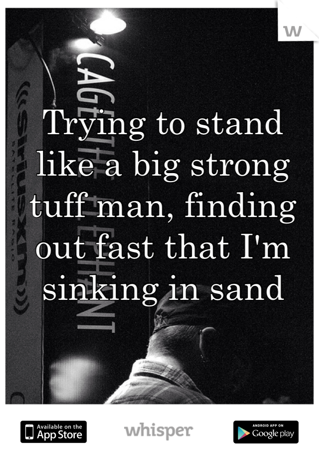 Trying to stand like a big strong tuff man, finding out fast that I'm sinking in sand