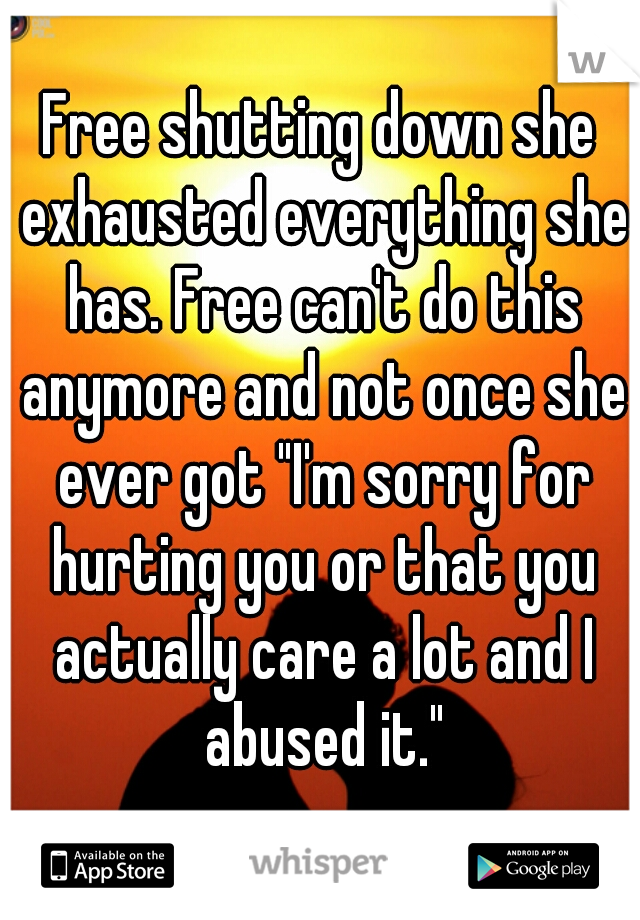"""Free shutting down she exhausted everything she has. Free can't do this anymore and not once she ever got """"I'm sorry for hurting you or that you actually care a lot and I abused it."""""""