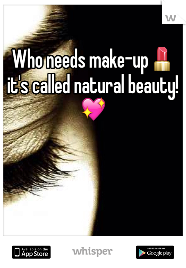 Who needs make-up💄 it's called natural beauty!💖