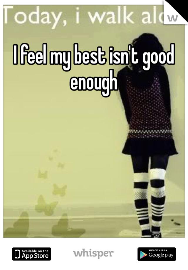 I feel my best isn't good enough