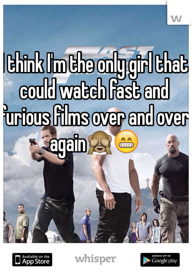 I think I'm the only girl that could watch fast and furious films over and over again🙈😁