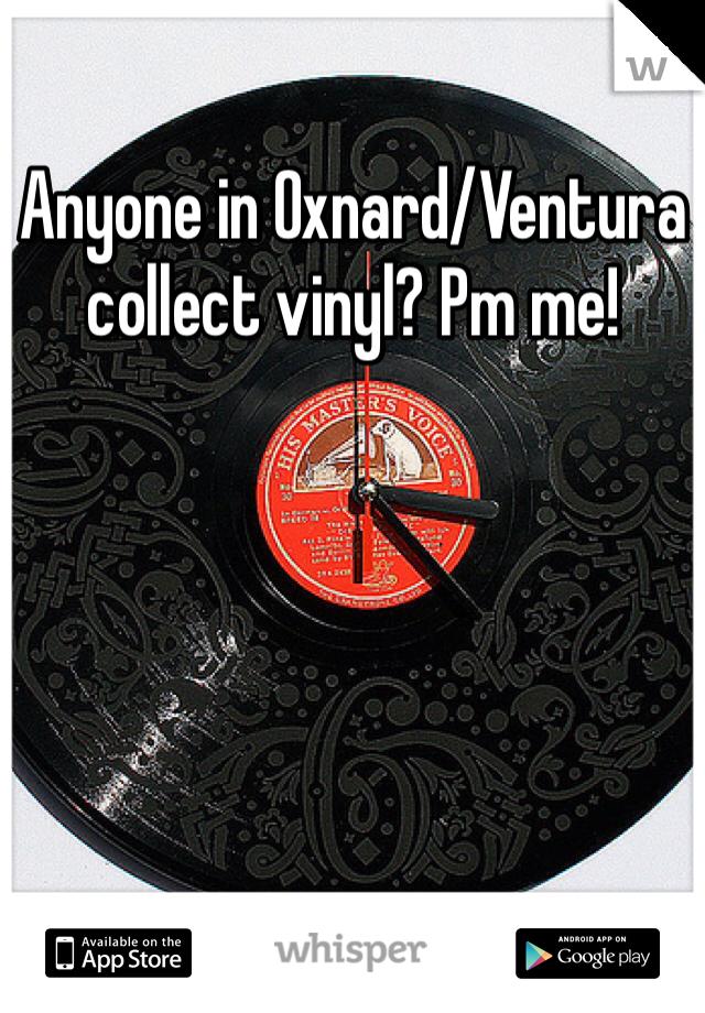 Anyone in Oxnard/Ventura collect vinyl? Pm me!