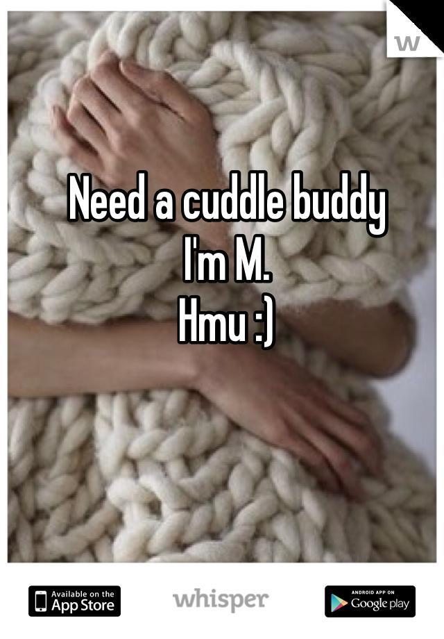 Need a cuddle buddy I'm M. Hmu :)