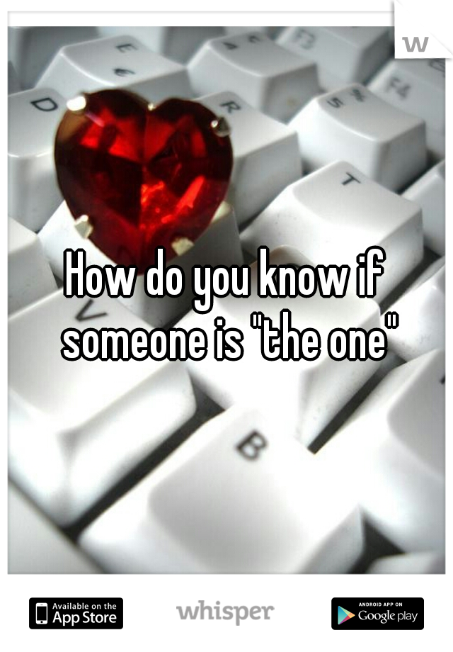 """How do you know if someone is """"the one"""""""