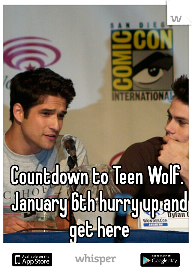 Countdown to Teen Wolf. January 6th hurry up and get here