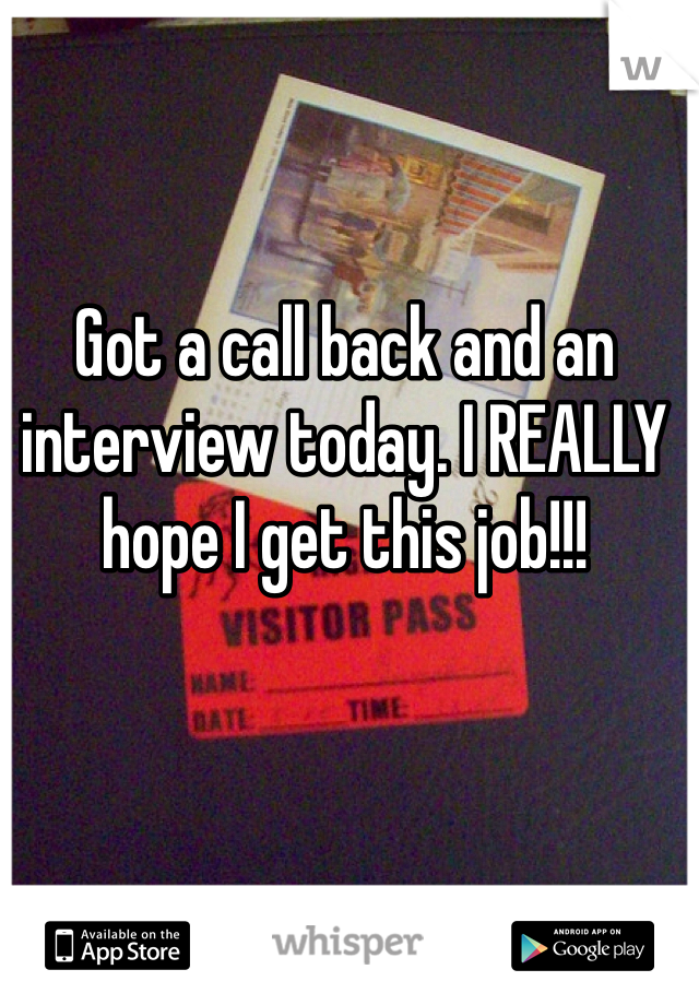 Got a call back and an interview today. I REALLY hope I get this job!!!