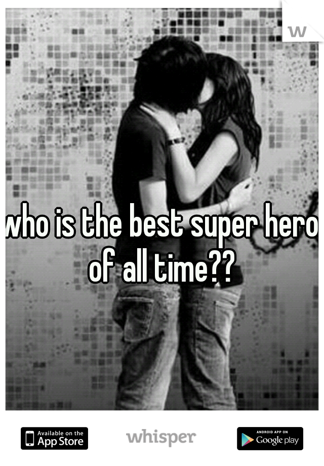 who is the best super hero of all time??