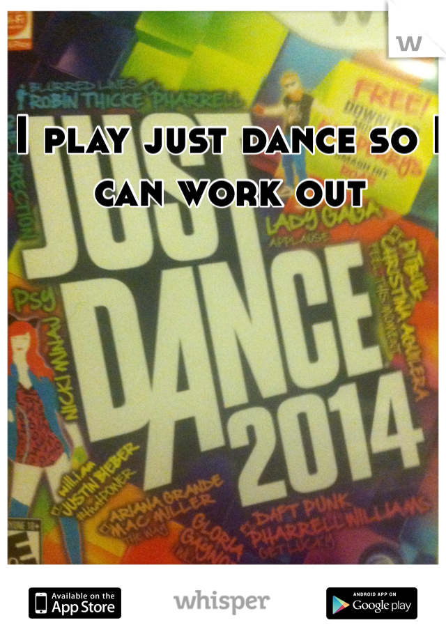 I play just dance so I can work out