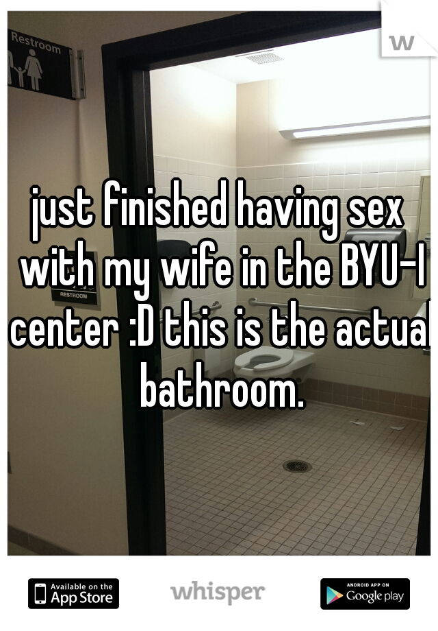 just finished having sex with my wife in the BYU-I center :D this is the actual bathroom.
