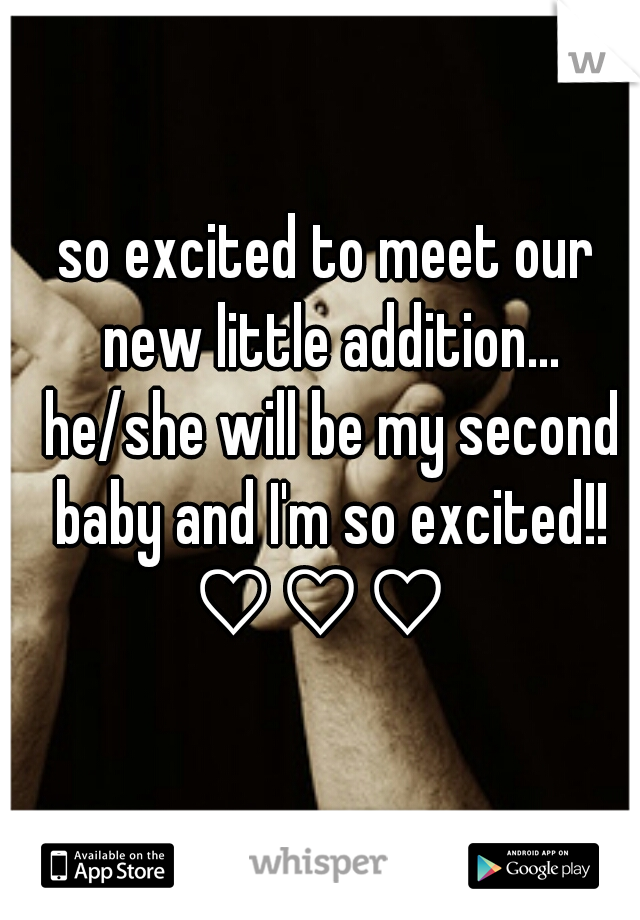 so excited to meet our new little addition... he/she will be my second baby and I'm so excited!! ♡♡♡