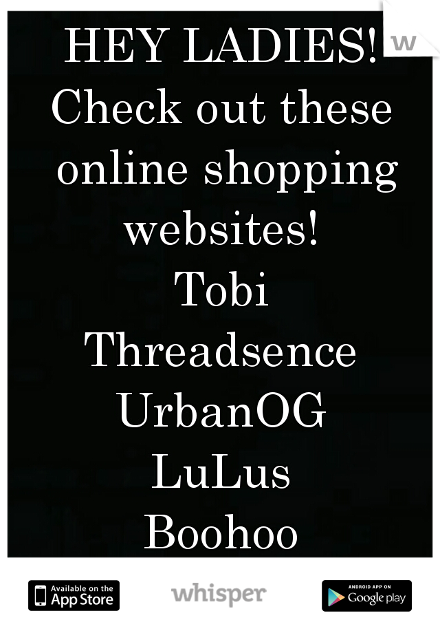 HEY LADIES! Check out these online shopping websites!  Tobi Threadsence UrbanOG LuLus Boohoo Enjoy. ((;