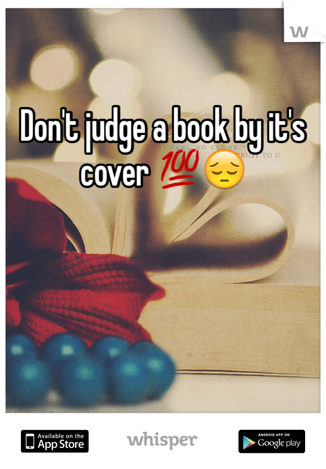Don't judge a book by it's cover 💯😔